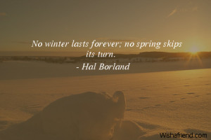 winter-No winter lasts forever; no spring skips its turn.