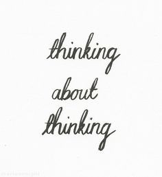 thinking about thinking. Aka. metacognition More