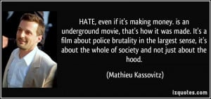 HATE, even if it's making money. is an underground movie, that's how ...