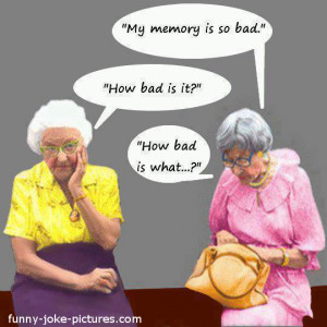 Funny Old Women Memory Joke Picture - Mu memory is so bad. How bad is ...