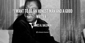 quote-James-A.-Baldwin-i-want-to-be-an-honest-man-4376.png
