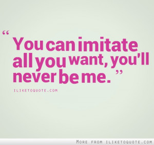 You can imitate all you want