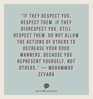 disrespect you, still respect them. Do not allow the actions of others ...