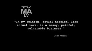 In my opinion, actual heroism, like actual love, is a messy, painful ...