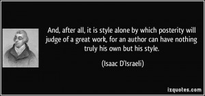 all, it is style alone by which posterity will judge of a great work ...