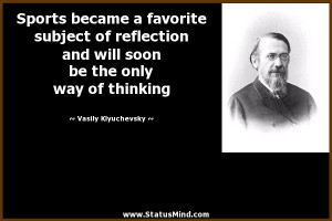 ... the only way of thinking - Vasily Klyuchevsky Quotes - StatusMind.com