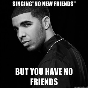 drake-no-new-friends-quotes-i19.jpg