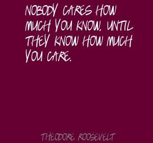 ... Nobody cares how much you know, until they know how much you care