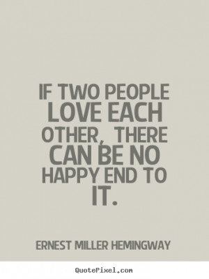 Quotes about love - If two people love each other, there can be no ...