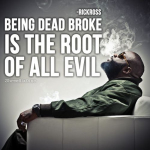 ... Evil #Broke #picturequotes #RickRoss View more #quotes on http