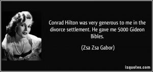 Conrad Hilton was very generous to me in the divorce settlement. He ...