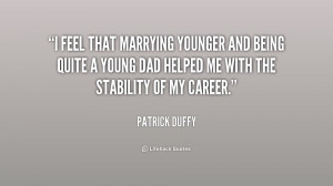 feel that marrying younger and being quite a young dad helped me ...