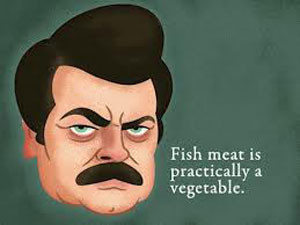 """30. """"Fish meat is practically a vegetable"""""""