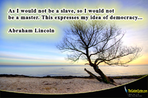 ... , so I would not be a master. This expresses my idea of democracy