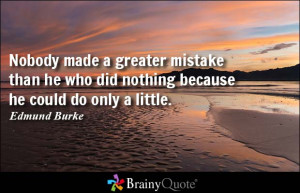 Nobody made a greater mistake than he who did nothing because he could ...