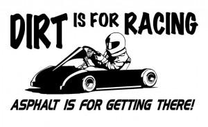 Funny Dirt Track Racing Sayings Dirt is for racing go kart ( ...