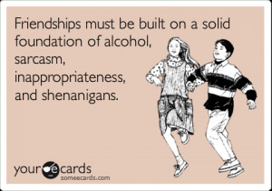 friendship quotes, alcohol and sarcasm friendships