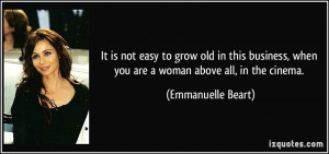 It is not easy to grow old in this business, when you are a woman ...