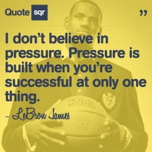 Basketball, quotes, sayings, pressure, lebron james