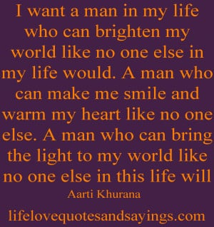 Love My Life Quotes I want a man in my life who