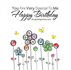 You Are Very Special To Me .. Happy Birthday – Free Birthday Cards ...