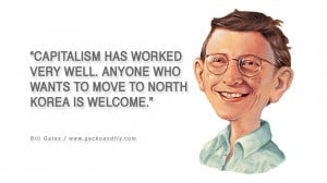 Bill Gates Quotes Capitalism has worked very well. Anyone who wants to ...