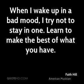 faith-hill-faith-hill-when-i-wake-up-in-a-bad-mood-i-try-not-to-stay ...