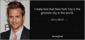 Gabriel Macht quote: I really feel that New York City is the ...