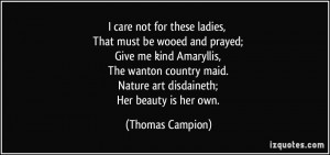 ... maid. Nature art disdaineth; Her beauty is her own. - Thomas Campion