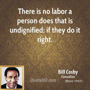 bill-cosby-bill-cosby-there-is-no-labor-a-person-does-that-is ...