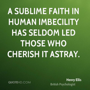 sublime faith in human imbecility has seldom led those who cherish ...