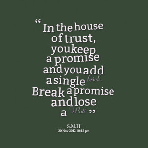 Quotes Picture: in the house of trust, you keep a promise and you add ...