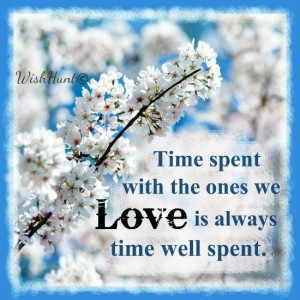 Time with loved ones is well spent quote via www.WishHunt.com