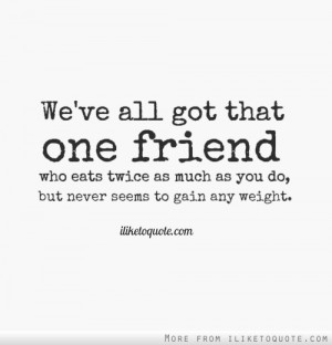 we all have that one friend quotes