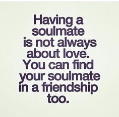 Soulmate aren't always your relationship More
