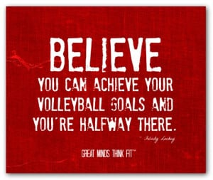 Believe you can achieve your volleyballgoals and you're halfway there ...