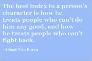 The best index to a person's character is how he treats people who ...