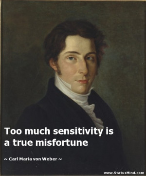 ... is a true misfortune - Carl Maria von Weber Quotes - StatusMind.com