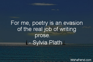 poetry-For me, poetry is an evasion of the real job of writing prose.