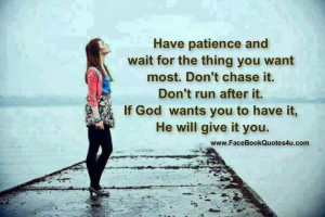 Patience Quotes Have patience and wait for the
