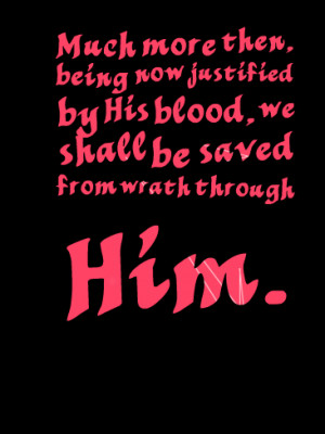 Quotes Picture: much more then, being now justified by his blood, we ...