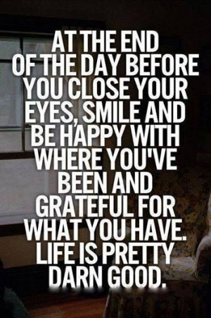 Life is pretty darn good.