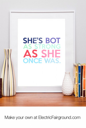 She's bot as strong as she once was. Framed Quote