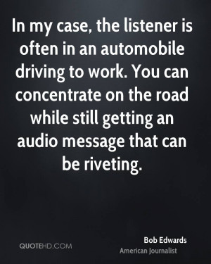 In my case, the listener is often in an automobile driving to work ...