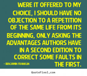 Benjamin Franklin Quotes - Were it offered to my choice, I should have ...