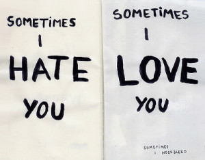hate, i hate you, i love you, love, sleep, sometimes, sometimes i nose ...
