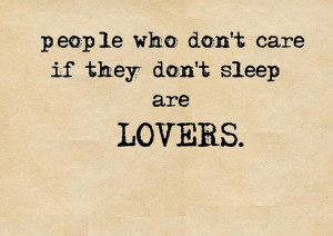 People who dont care if they dont sleep lovers