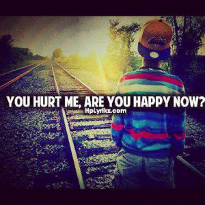 You hurt me. Are you happy now?