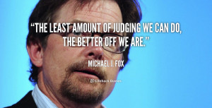 """The least amount of judging we can do, the better off we are."""""""