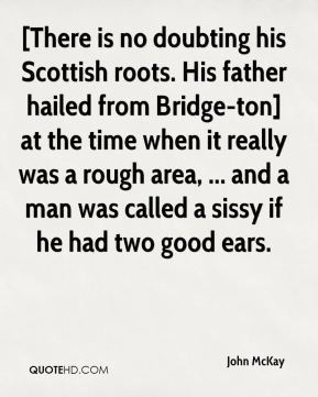 John McKay - [There is no doubting his Scottish roots. His father ...